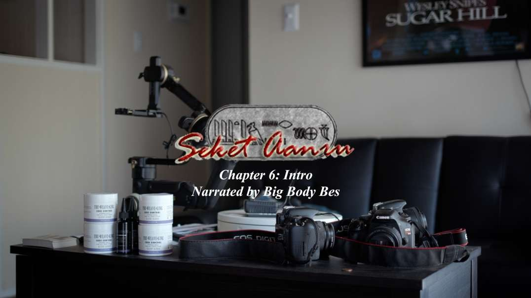 Seket Aanru Chapter 6: Intro Narrated by Big Body Bes